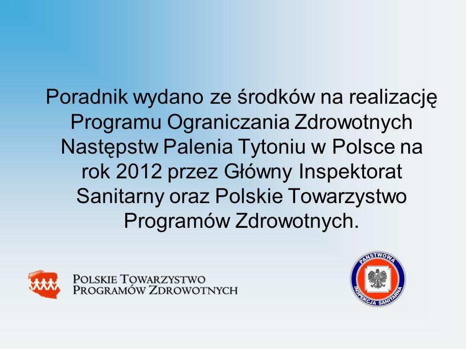 Poradnik wydano ze środków na realizację Programu Ograniczania Zdrowotnych Następstw Palenia Tytoniu w Polsce na rok 2012 przez Główny Inspektorat San