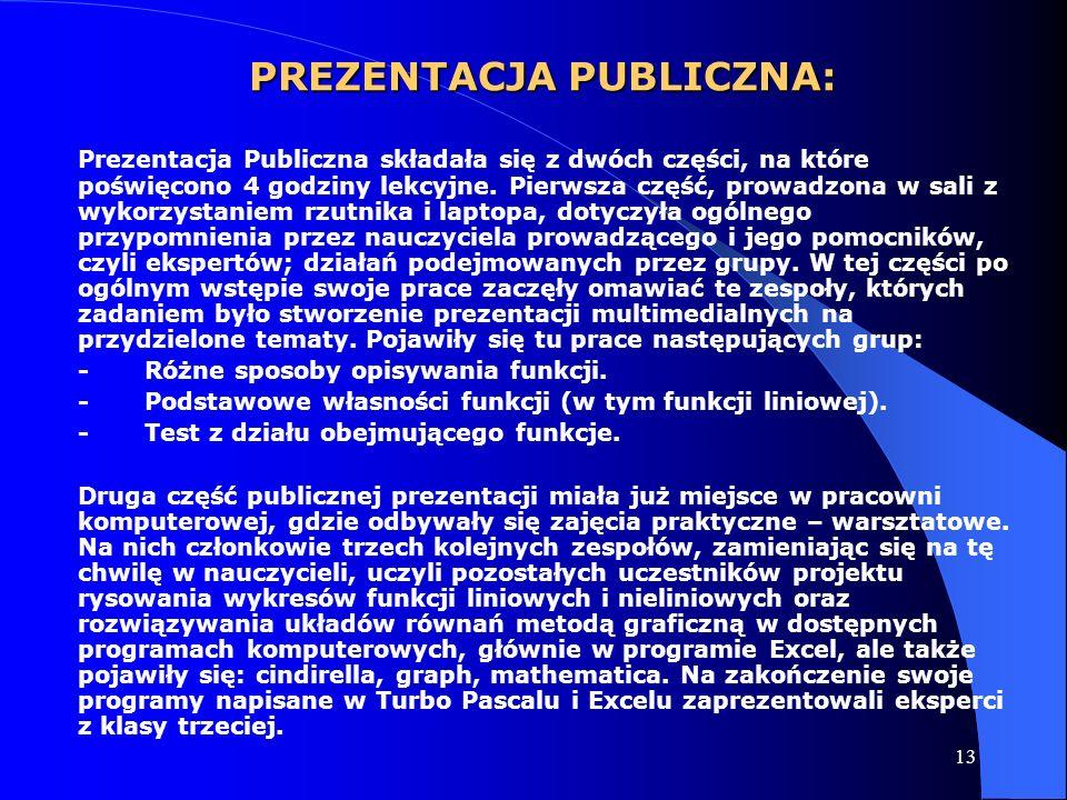 13 PREZENTACJA PUBLICZNA: Prezentacja Publiczna składała się z dwóch części, na które poświęcono 4 godziny lekcyjne. Pierwsza część, prowadzona w sali