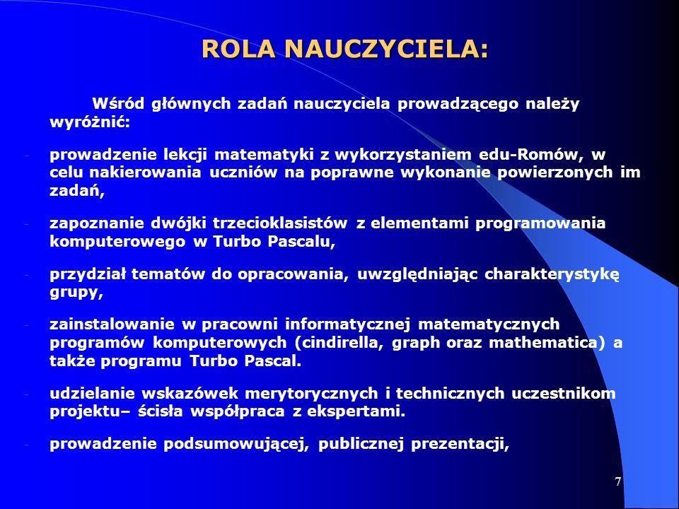 7 ROLA NAUCZYCIELA: Wśród głównych zadań nauczyciela prowadzącego należy wyróżnić: - prowadzenie lekcji matematyki z wykorzystaniem edu-Romów, w celu