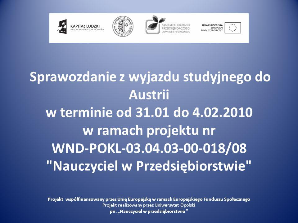 Sprawozdanie z wyjazdu studyjnego do Austrii w terminie od 31.01 do 4.02.2010 w ramach projektu nr WND-POKL-03.04.03-00-018/08
