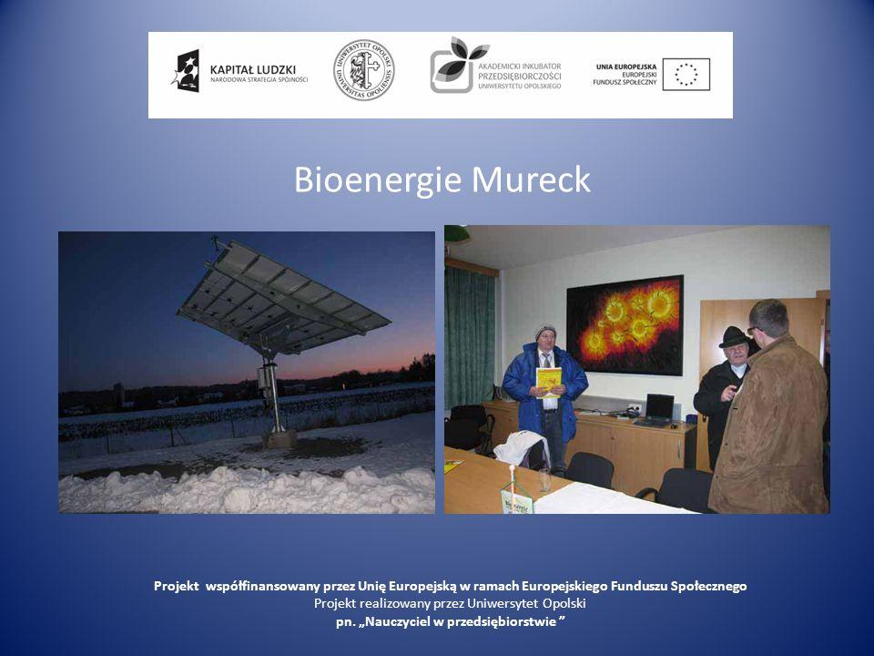 Bioenergie Mureck Projekt współfinansowany przez Unię Europejską w ramach Europejskiego Funduszu Społecznego Projekt realizowany przez Uniwersytet Opo