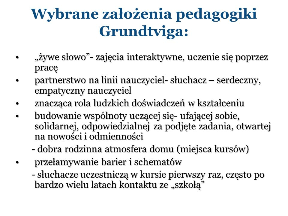Wybrane założenia pedagogiki Grundtviga: żywe słowo- zajęcia interaktywne, uczenie się poprzez pracężywe słowo- zajęcia interaktywne, uczenie się popr