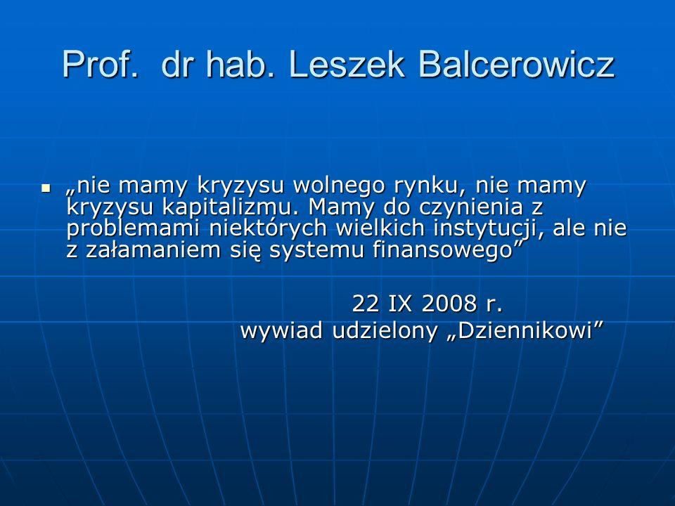Prof. dr hab. Leszek Balcerowicz nie mamy kryzysu wolnego rynku, nie mamy kryzysu kapitalizmu. Mamy do czynienia z problemami niektórych wielkich inst