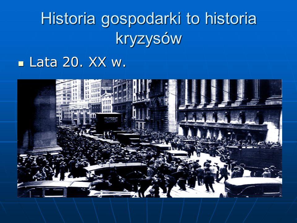 Historia gospodarki to historia kryzysów Lata 20. XX w. Lata 20. XX w.