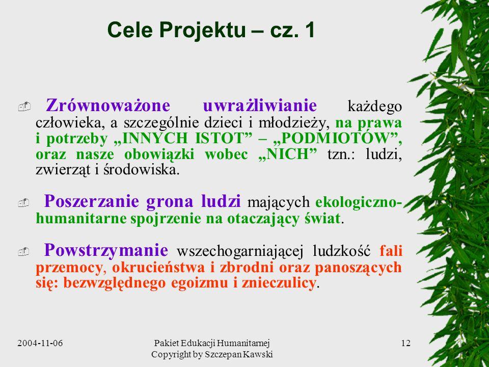 2004-11-06Pakiet Edukacji Humanitarnej Copyright by Szczepan Kawski 12 Cele Projektu – cz. 1 Zrównoważone uwrażliwianie każdego człowieka, a szczególn