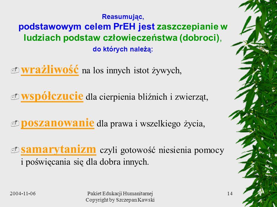 2004-11-06Pakiet Edukacji Humanitarnej Copyright by Szczepan Kawski 14 Reasumując, podstawowym celem PrEH jest zaszczepianie w ludziach podstaw człowi