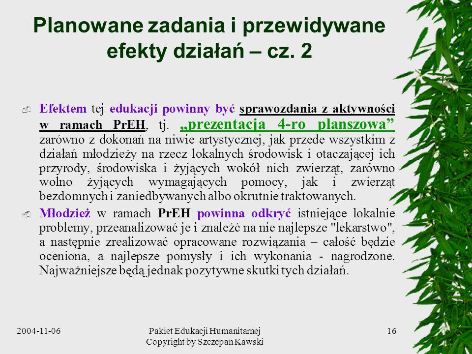 2004-11-06Pakiet Edukacji Humanitarnej Copyright by Szczepan Kawski 16 Planowane zadania i przewidywane efekty działań – cz. 2 Efektem tej edukacji po