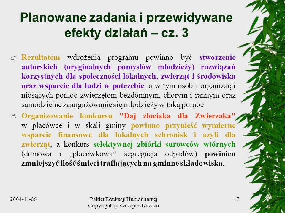 2004-11-06Pakiet Edukacji Humanitarnej Copyright by Szczepan Kawski 17 Planowane zadania i przewidywane efekty działań – cz. 3 Rezultatem wdrożenia pr