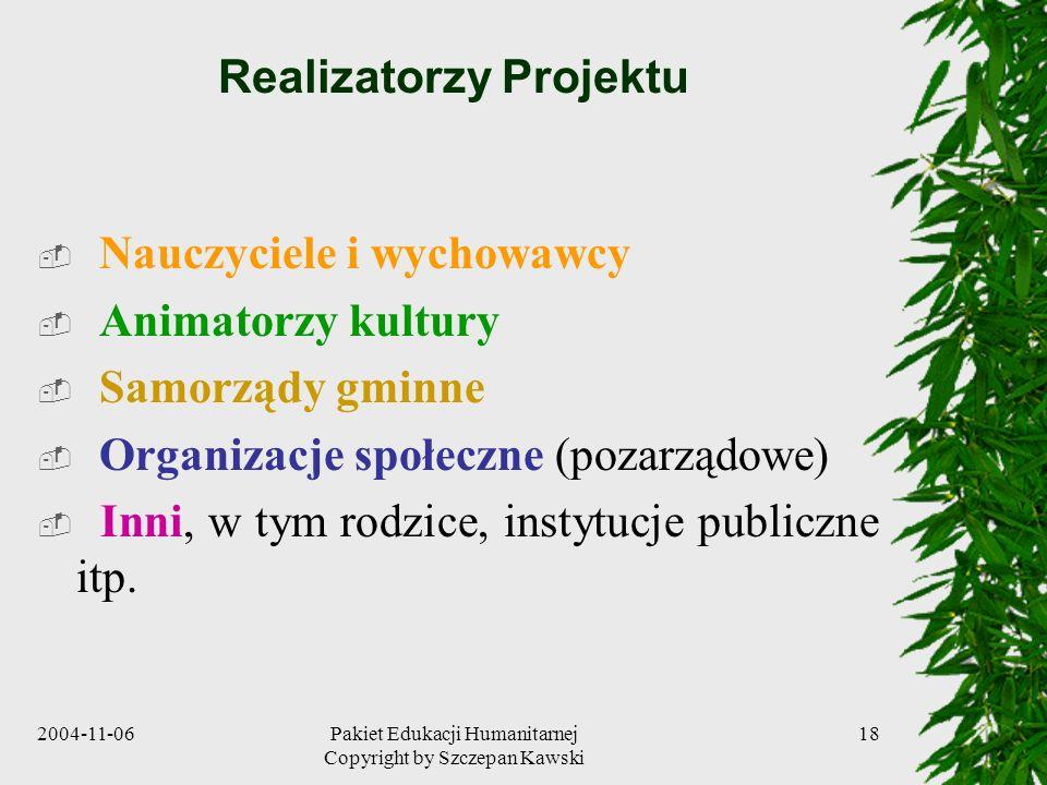 2004-11-06Pakiet Edukacji Humanitarnej Copyright by Szczepan Kawski 18 Realizatorzy Projektu Nauczyciele i wychowawcy Animatorzy kultury Samorządy gmi