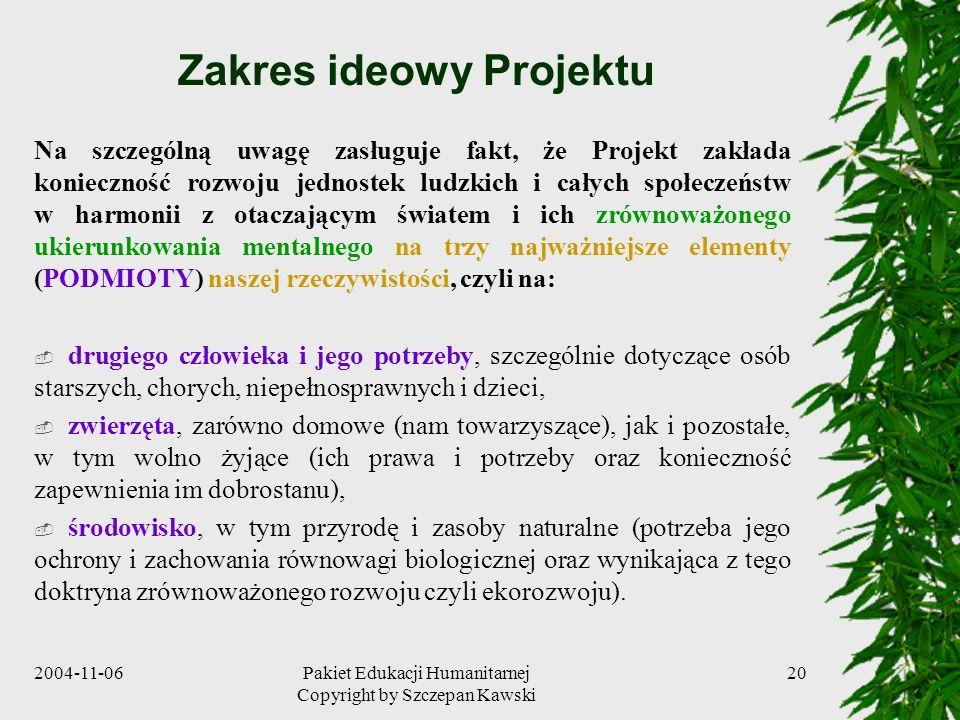2004-11-06Pakiet Edukacji Humanitarnej Copyright by Szczepan Kawski 20 Zakres ideowy Projektu Na szczególną uwagę zasługuje fakt, że Projekt zakłada k