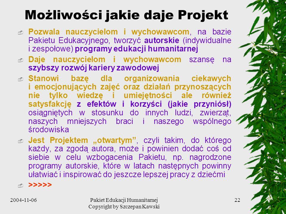 2004-11-06Pakiet Edukacji Humanitarnej Copyright by Szczepan Kawski 22 Możliwości jakie daje Projekt Pozwala nauczycielom i wychowawcom, na bazie Paki