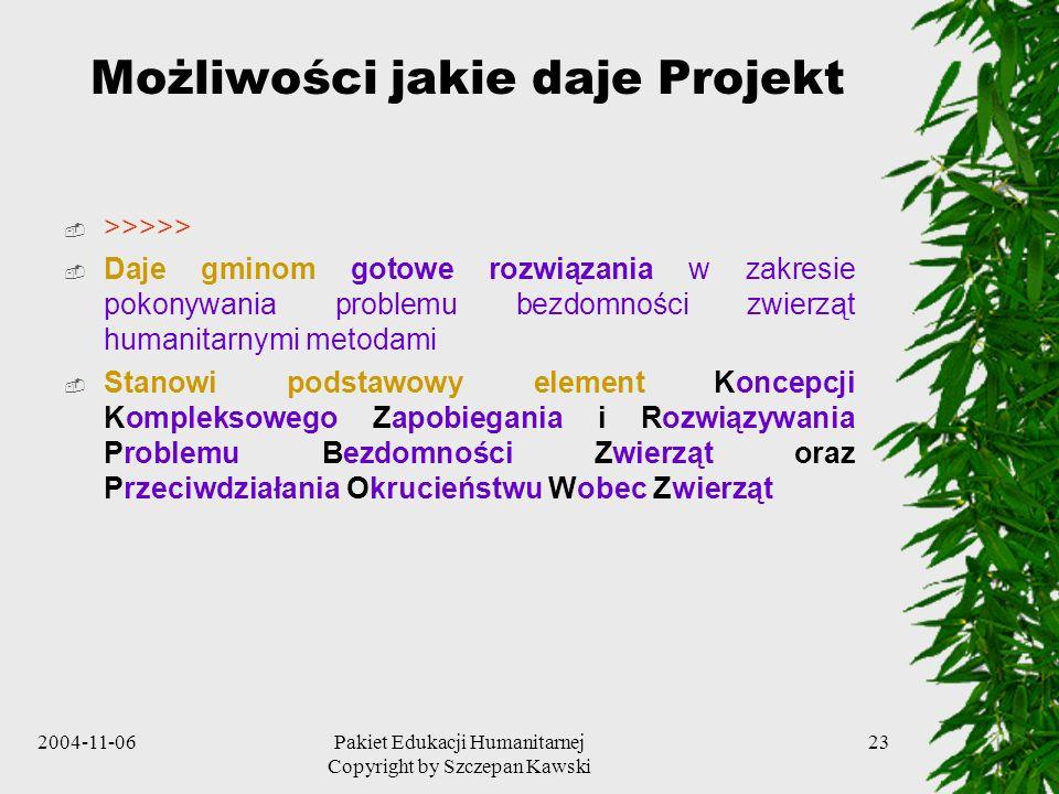 2004-11-06Pakiet Edukacji Humanitarnej Copyright by Szczepan Kawski 23 Możliwości jakie daje Projekt >>>>> Daje gminom gotowe rozwiązania w zakresie p