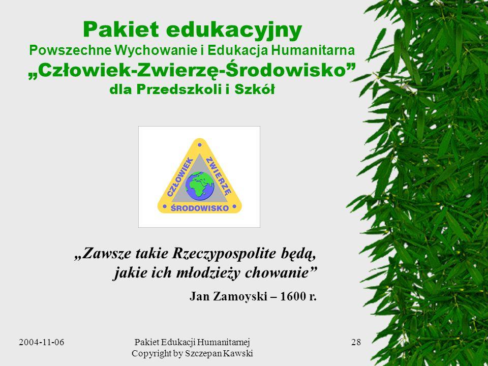 2004-11-06Pakiet Edukacji Humanitarnej Copyright by Szczepan Kawski 28 Pakiet edukacyjny Powszechne Wychowanie i Edukacja Humanitarna Człowiek-Zwierzę