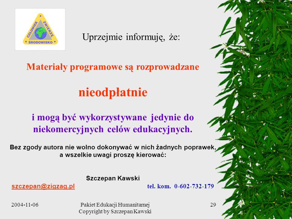2004-11-06Pakiet Edukacji Humanitarnej Copyright by Szczepan Kawski 29 Materiały programowe są rozprowadzane nieodpłatnie i mogą być wykorzystywane je