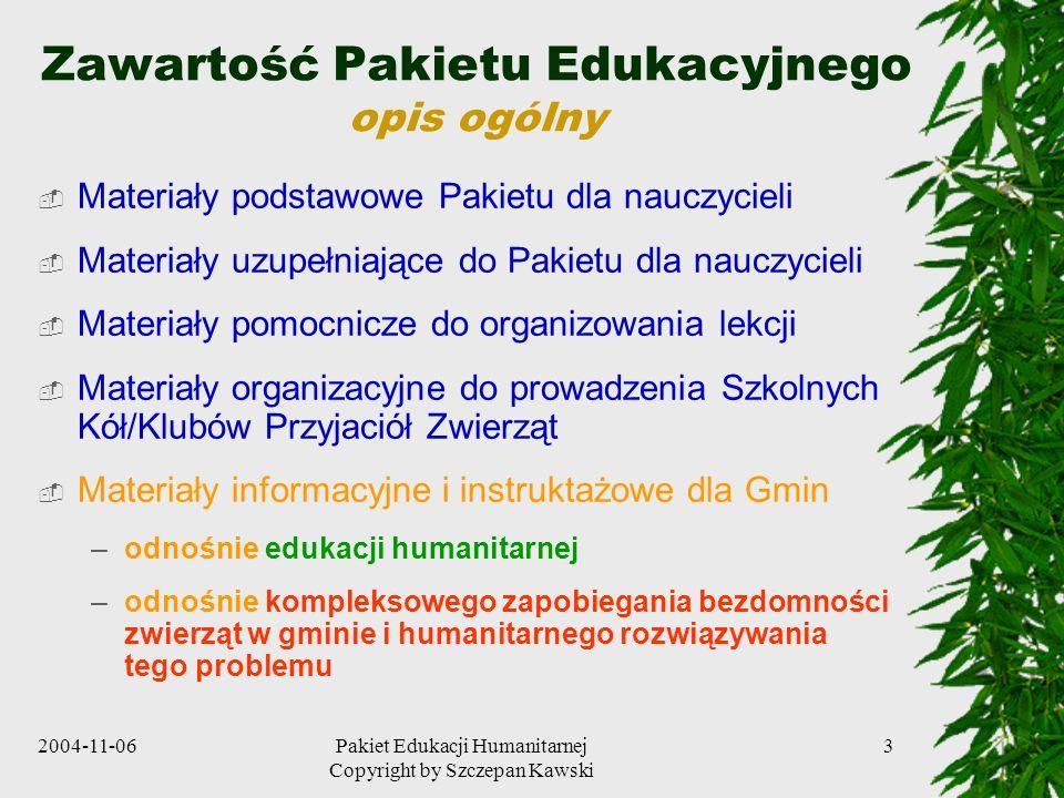 2004-11-06Pakiet Edukacji Humanitarnej Copyright by Szczepan Kawski 3 Zawartość Pakietu Edukacyjnego opis ogólny Materiały podstawowe Pakietu dla nauc