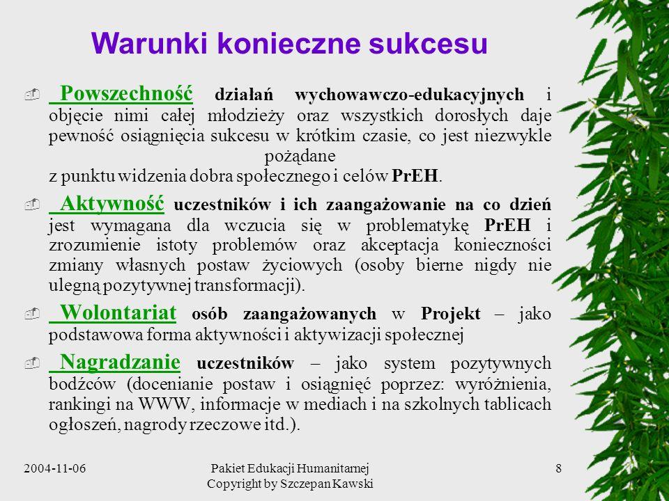 2004-11-06Pakiet Edukacji Humanitarnej Copyright by Szczepan Kawski 8 Warunki konieczne sukcesu Powszechność działań wychowawczo-edukacyjnych i objęci