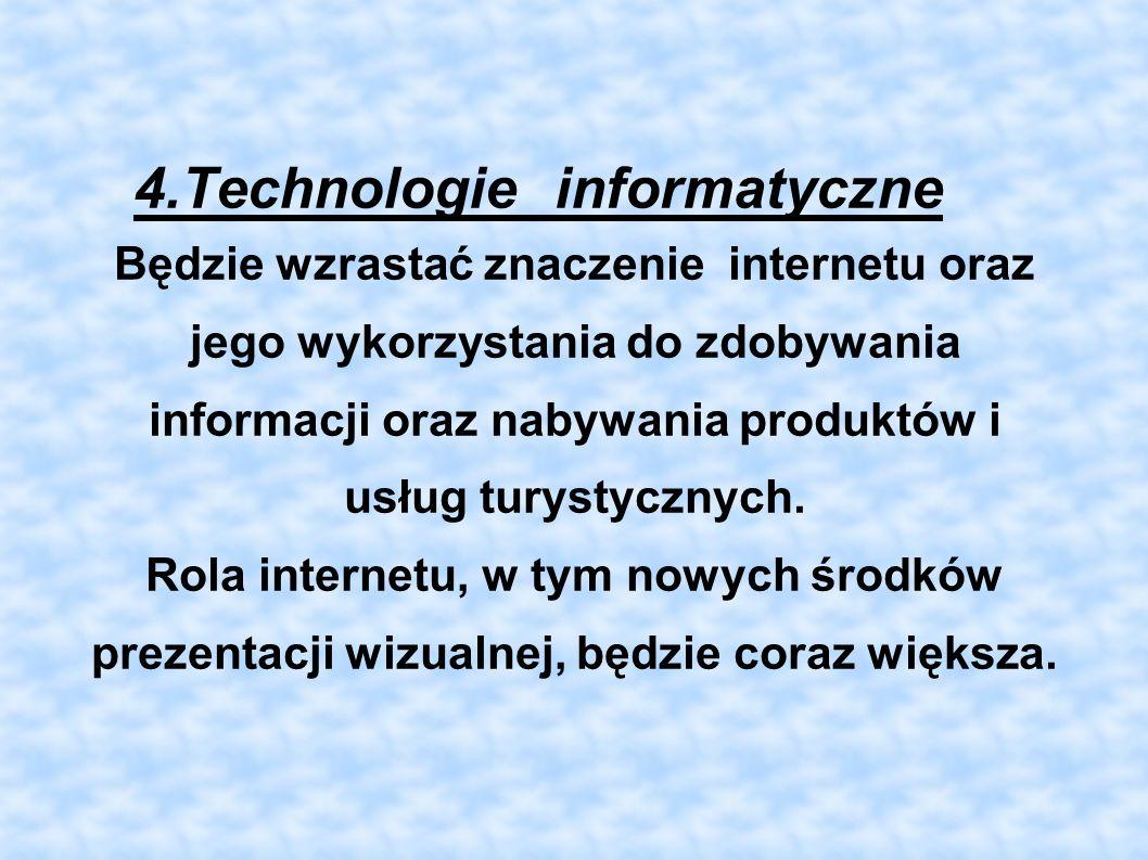 4.Technologie informatyczne Będzie wzrastać znaczenie internetu oraz jego wykorzystania do zdobywania informacji oraz nabywania produktów i usług tury