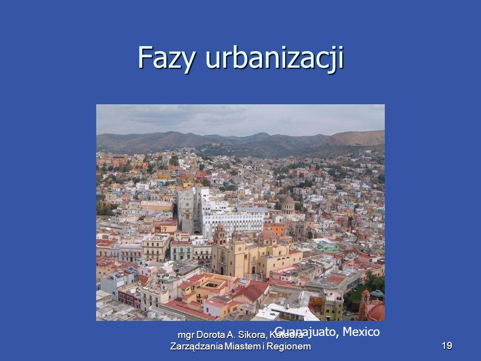 mgr Dorota A. Sikora, Katedra Zarządzania Miastem i Regionem19 Fazy urbanizacji Guanajuato, Mexico
