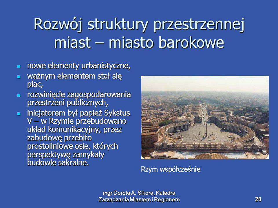 mgr Dorota A. Sikora, Katedra Zarządzania Miastem i Regionem28 Rozwój struktury przestrzennej miast – miasto barokowe nowe elementy urbanistyczne, now