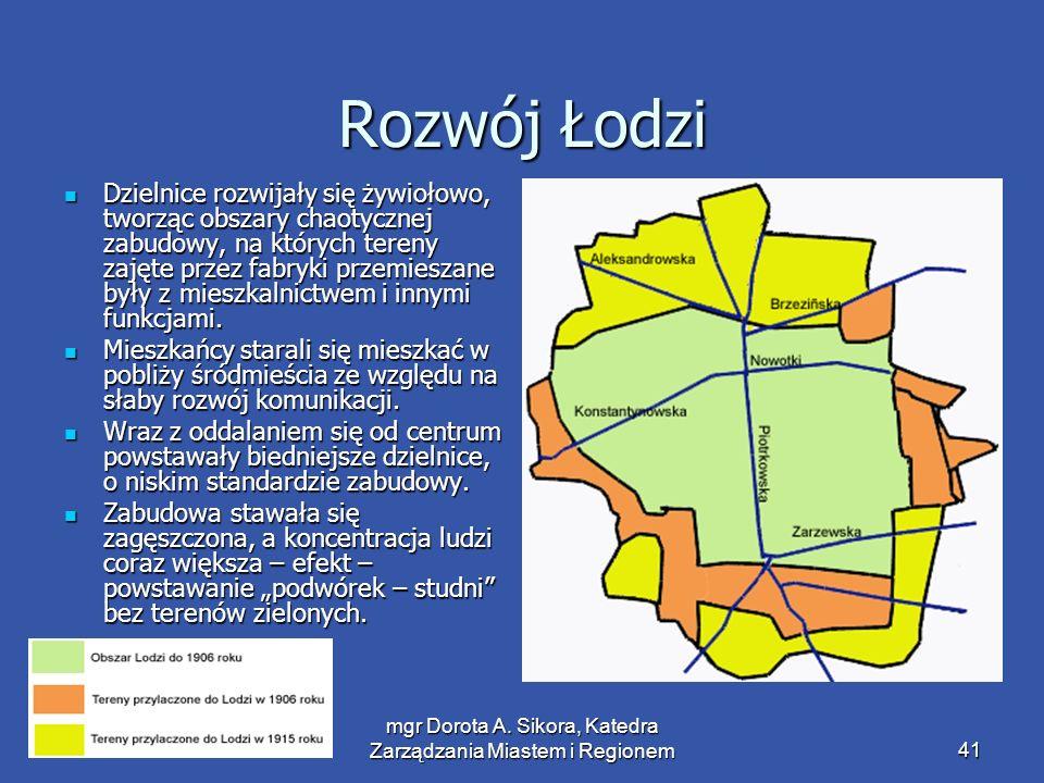mgr Dorota A. Sikora, Katedra Zarządzania Miastem i Regionem41 Rozwój Łodzi Dzielnice rozwijały się żywiołowo, tworząc obszary chaotycznej zabudowy, n
