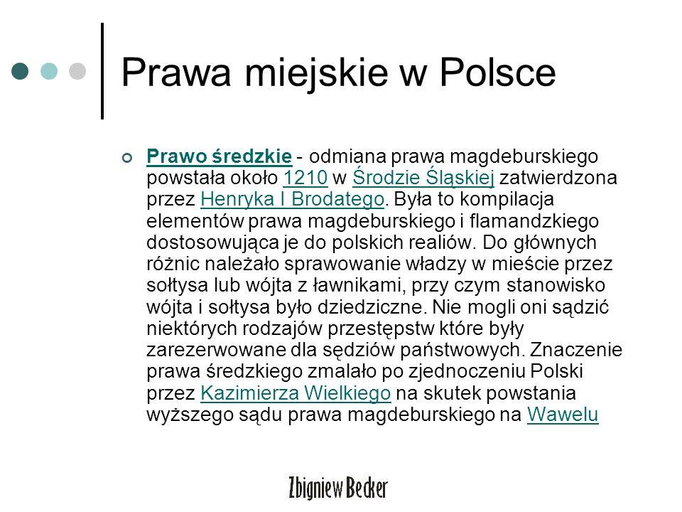 Prawa miejskie w Polsce Prawo średzkie - odmiana prawa magdeburskiego powstała około 1210 w Środzie Śląskiej zatwierdzona przez Henryka I Brodatego. B