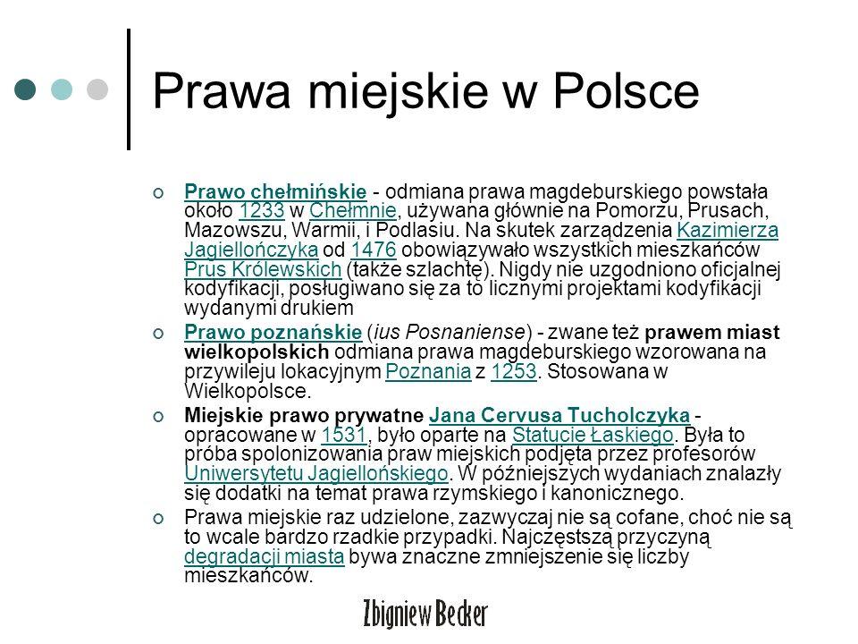 Prawa miejskie w Polsce Prawo chełmińskie - odmiana prawa magdeburskiego powstała około 1233 w Chełmnie, używana głównie na Pomorzu, Prusach, Mazowszu