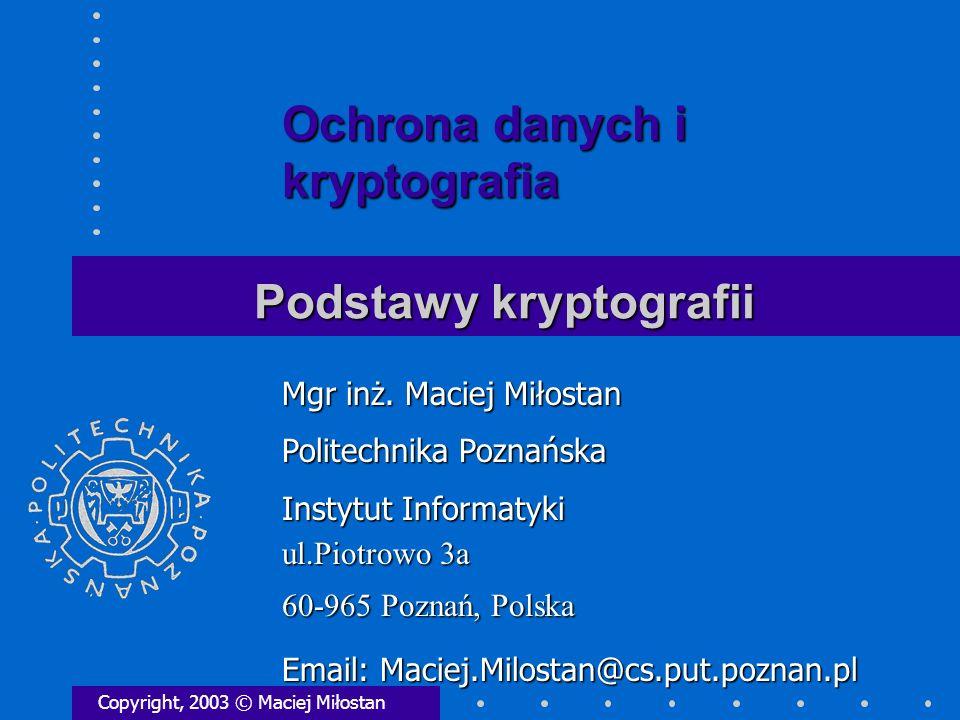 Podstawy kryptografii Copyright, 2003 © Maciej Miłostan Mgr inż.