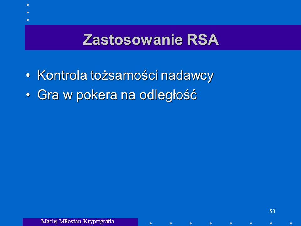 Maciej Miłostan, Kryptografia 53 Zastosowanie RSA Kontrola tożsamości nadawcyKontrola tożsamości nadawcy Gra w pokera na odległośćGra w pokera na odległość