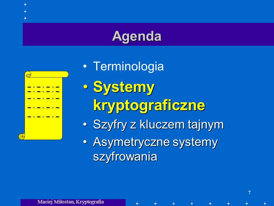 Maciej Miłostan, Kryptografia 7 Agenda Terminologia Systemy kryptograficzneSystemy kryptograficzne Szyfry z kluczem tajnymSzyfry z kluczem tajnym Asymetryczne systemy szyfrowaniaAsymetryczne systemy szyfrowania