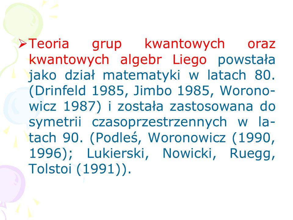 Przy opisie symetrii mikroświata kwantowanie geometrii zamienia symetrie klasyczne na symetrie kwantowe: symetrie klasyczne: grupy i supergrupy => kla