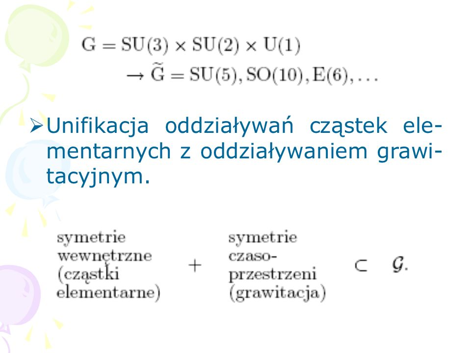 W Modelu Standardowym są trzy niezależne stałe sprzężenia oraz co najmniej 16 niezależnych parame- trów. W celu zmniejszenia ich liczby a także wytłum