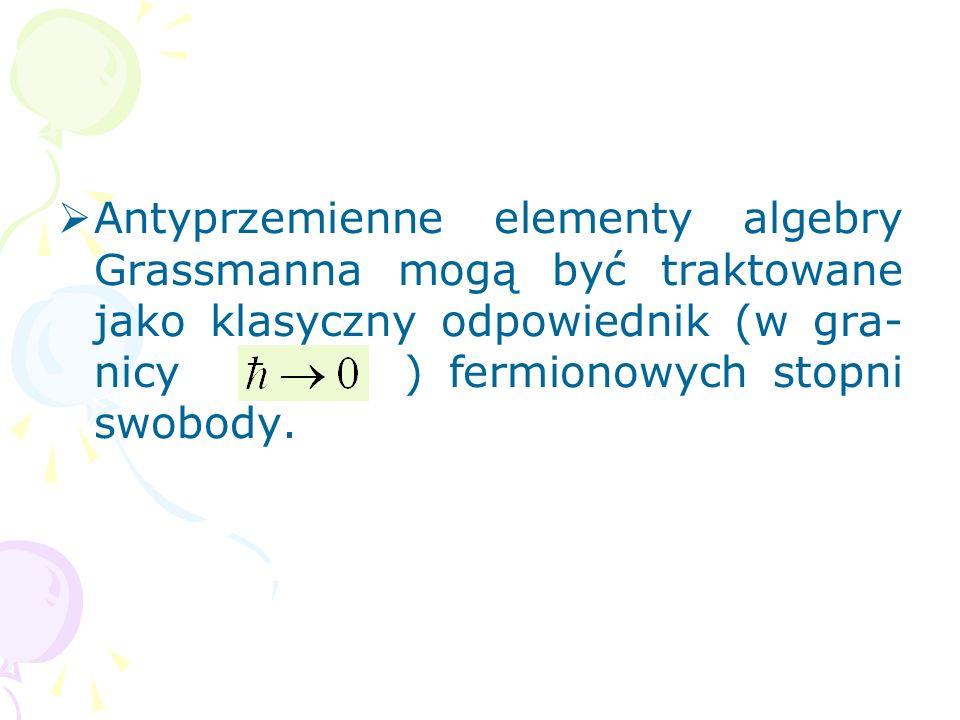 4. Supersymetria Parametry antyprzemienne tworzą skończenie wymiarową alge- brę Grassmanna.