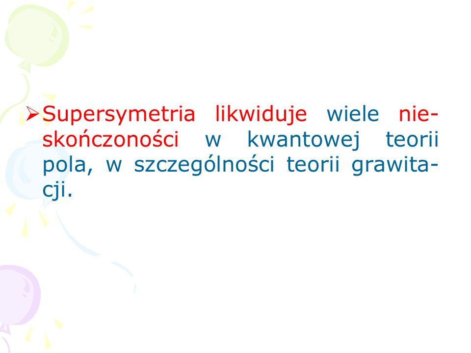 Wprowadzenie tzw. rozszerzonych supersymetrii i rozszerzonych super- grawitacji pozwoliło na unifikacje pięciu spinów S, potrzebnych do opisu wszystki