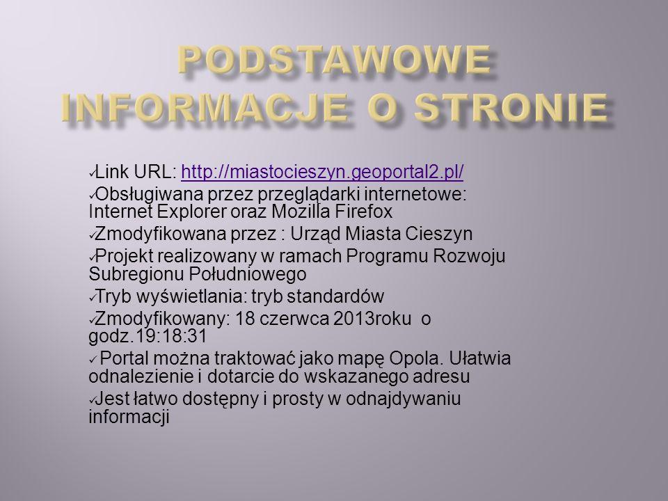 Link URL: http://miastocieszyn.geoportal2.pl/http://miastocieszyn.geoportal2.pl/ Obsługiwana przez przeglądarki internetowe: Internet Explorer oraz Mo