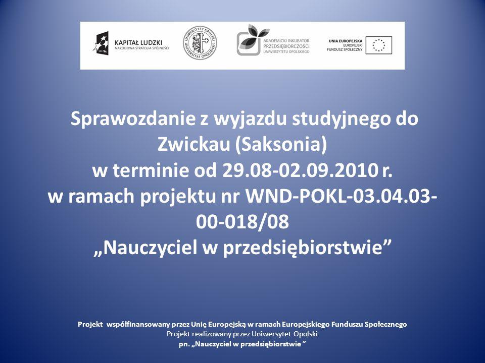 Sprawozdanie z wyjazdu studyjnego do Zwickau (Saksonia) w terminie od 29.08-02.09.2010 r. w ramach projektu nr WND-POKL-03.04.03- 00-018/08 Nauczyciel