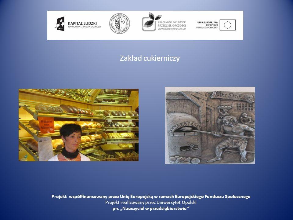 Zakład cukierniczy Projekt współfinansowany przez Unię Europejską w ramach Europejskiego Funduszu Społecznego Projekt realizowany przez Uniwersytet Op