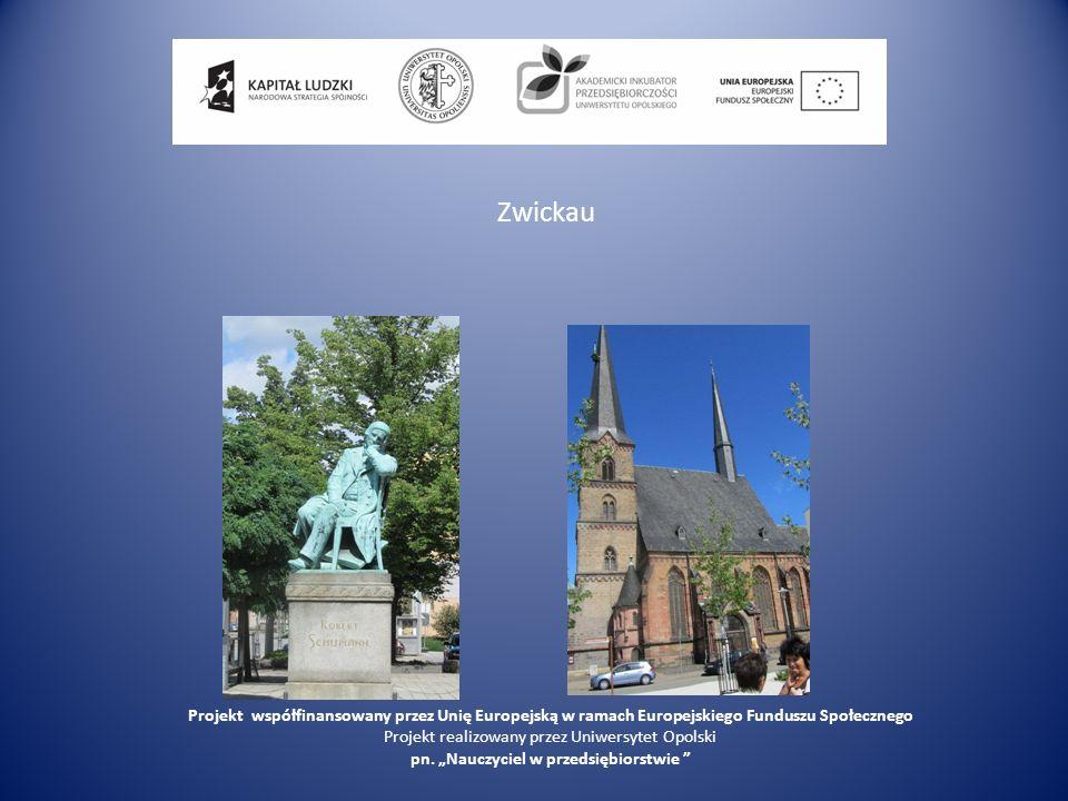 Zwickau Projekt współfinansowany przez Unię Europejską w ramach Europejskiego Funduszu Społecznego Projekt realizowany przez Uniwersytet Opolski pn. N