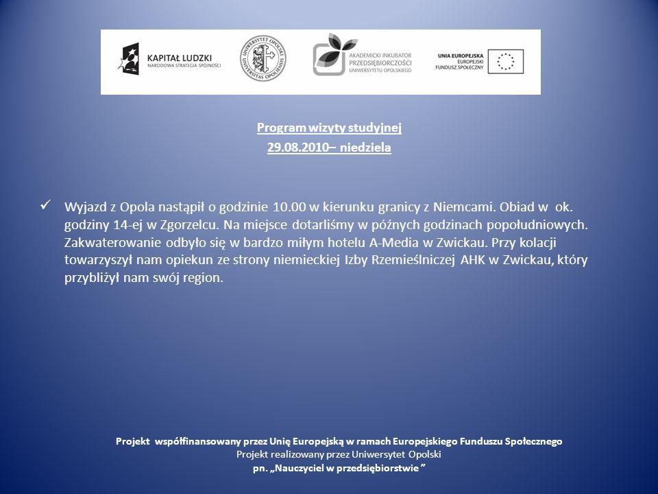 Program wizyty studyjnej 29.08.2010– niedziela Wyjazd z Opola nastąpił o godzinie 10.00 w kierunku granicy z Niemcami. Obiad w ok. godziny 14-ej w Zgo