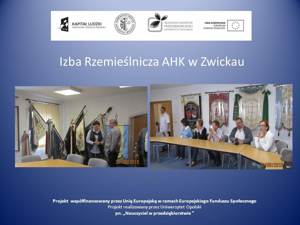 Izba Rzemieślnicza AHK w Zwickau Projekt współfinansowany przez Unię Europejską w ramach Europejskiego Funduszu Społecznego Projekt realizowany przez
