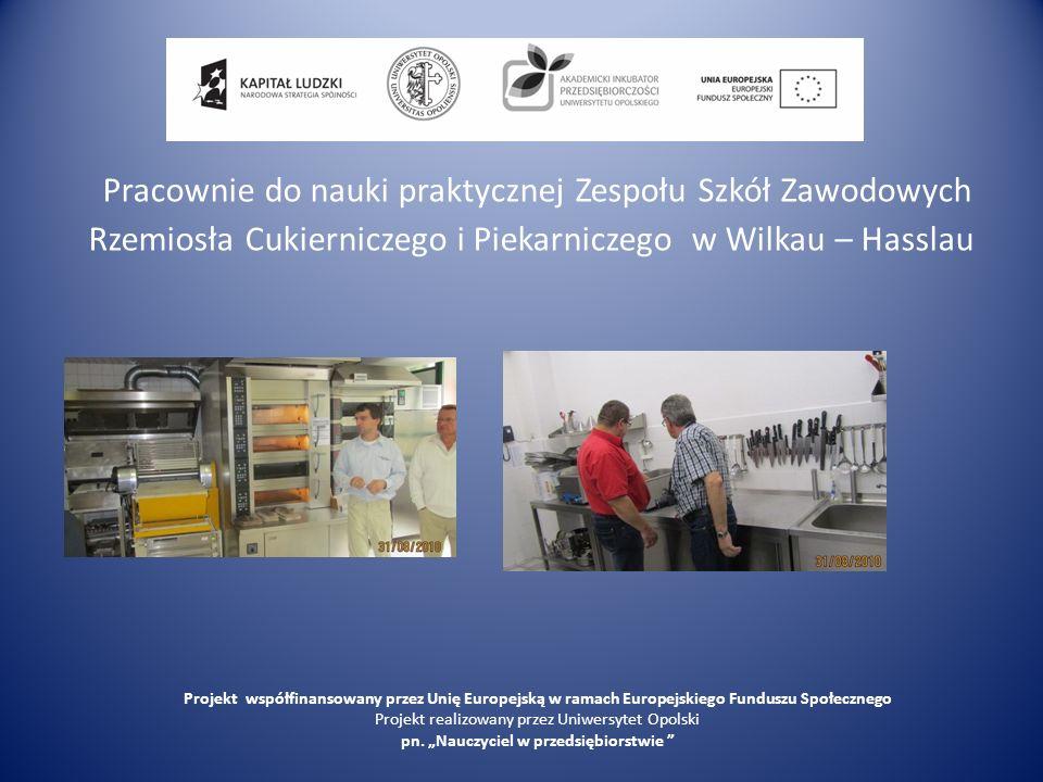 Pracownie do nauki praktycznej Zespołu Szkół Zawodowych Rzemiosła Cukierniczego i Piekarniczego w Wilkau – Hasslau Projekt współfinansowany przez Unię