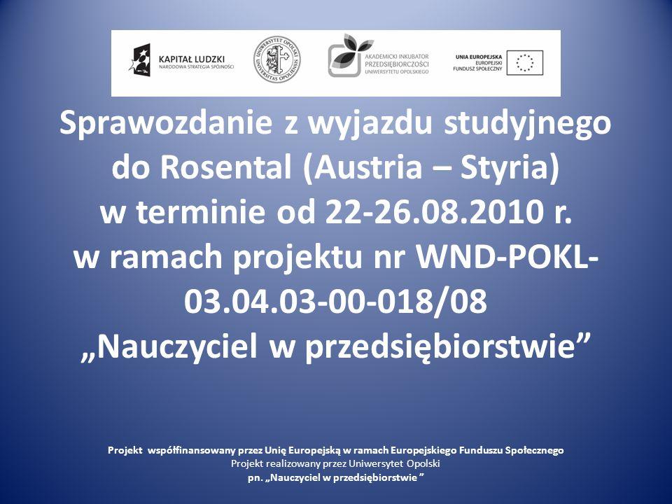 Sprawozdanie z wyjazdu studyjnego do Rosental (Austria – Styria) w terminie od 22-26.08.2010 r. w ramach projektu nr WND-POKL- 03.04.03-00-018/08 Nauc