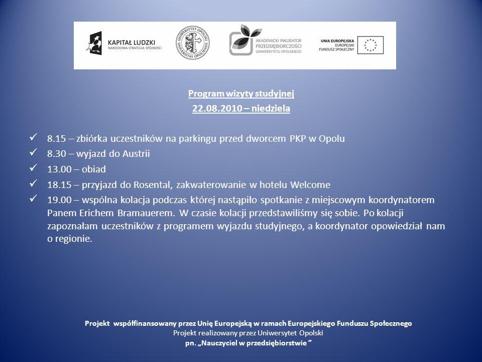 Program wizyty studyjnej 22.08.2010 – niedziela 8.15 – zbiórka uczestników na parkingu przed dworcem PKP w Opolu 8.30 – wyjazd do Austrii 13.00 – obia