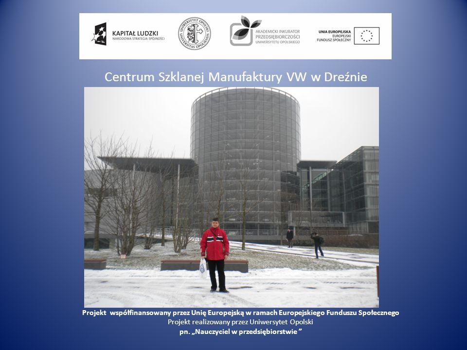 Centrum Szklanej Manufaktury VW w Dreźnie Projekt współfinansowany przez Unię Europejską w ramach Europejskiego Funduszu Społecznego Projekt realizowa