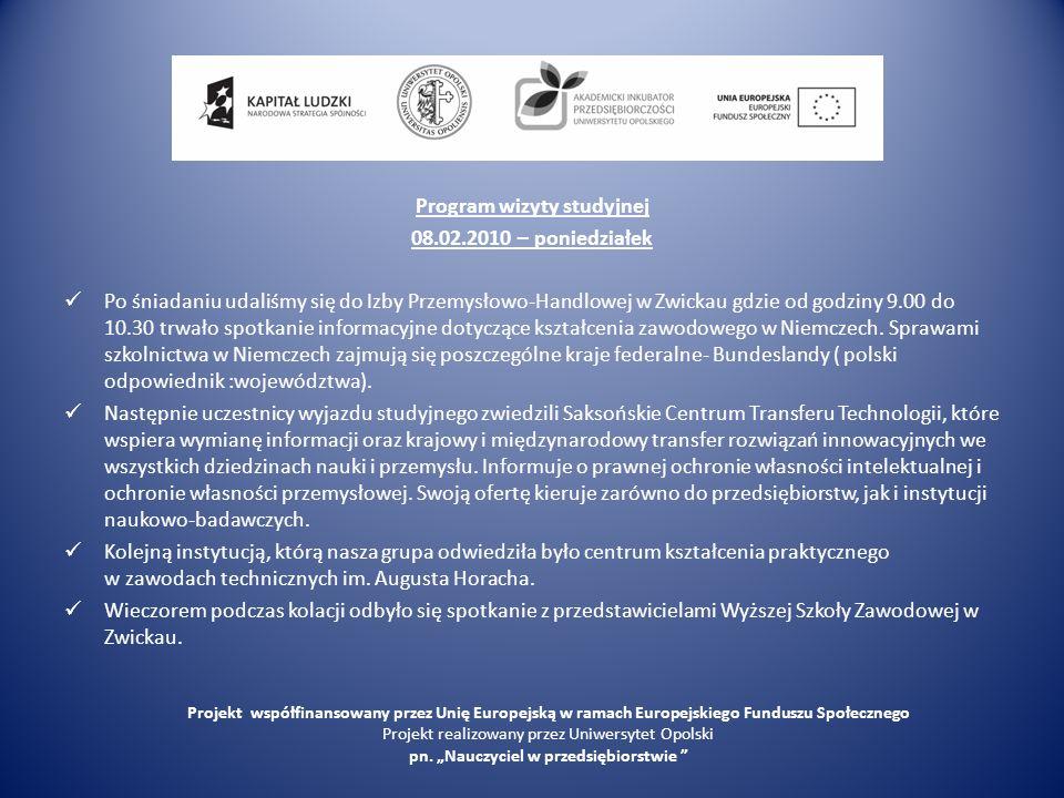 Program wizyty studyjnej 08.02.2010 – poniedziałek Po śniadaniu udaliśmy się do Izby Przemysłowo-Handlowej w Zwickau gdzie od godziny 9.00 do 10.30 tr