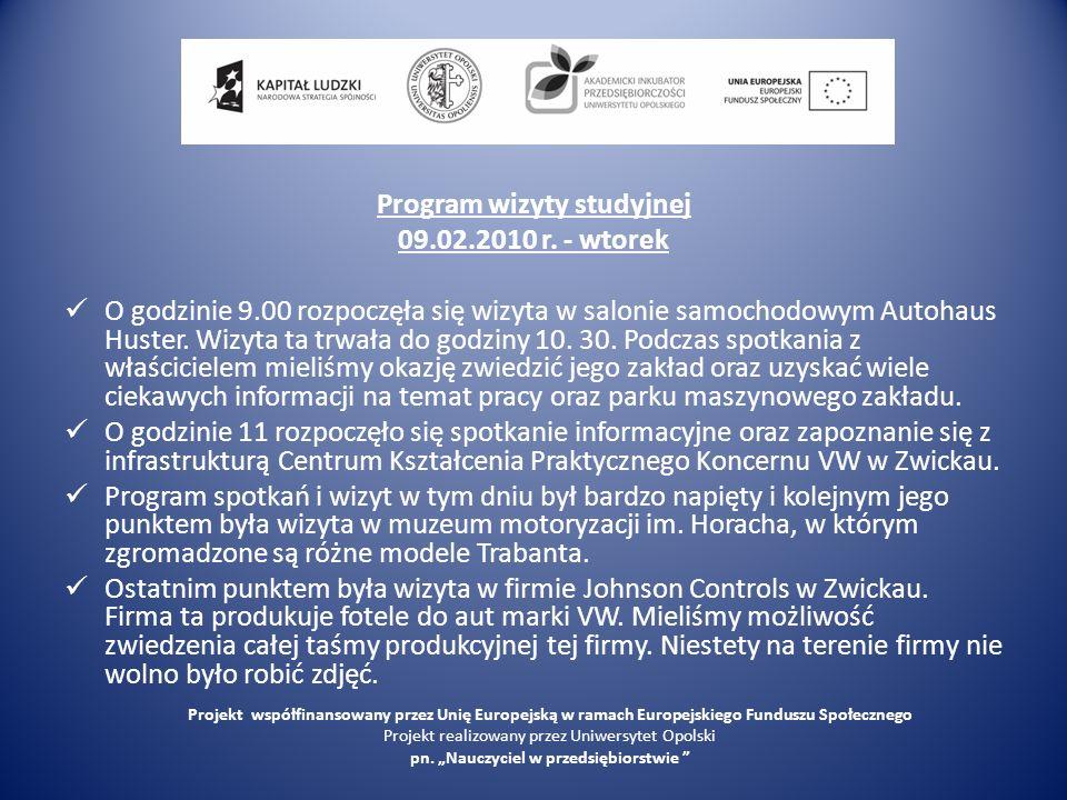 Program wizyty studyjnej 09.02.2010 r. - wtorek O godzinie 9.00 rozpoczęła się wizyta w salonie samochodowym Autohaus Huster. Wizyta ta trwała do godz