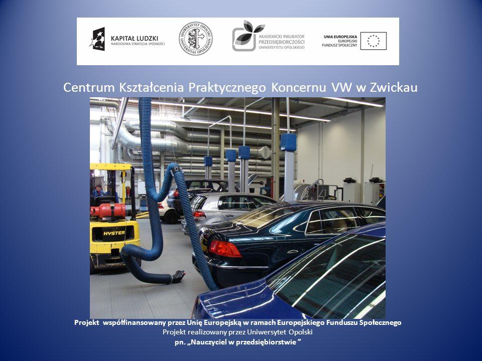 Centrum Kształcenia Praktycznego Koncernu VW w Zwickau Projekt współfinansowany przez Unię Europejską w ramach Europejskiego Funduszu Społecznego Proj