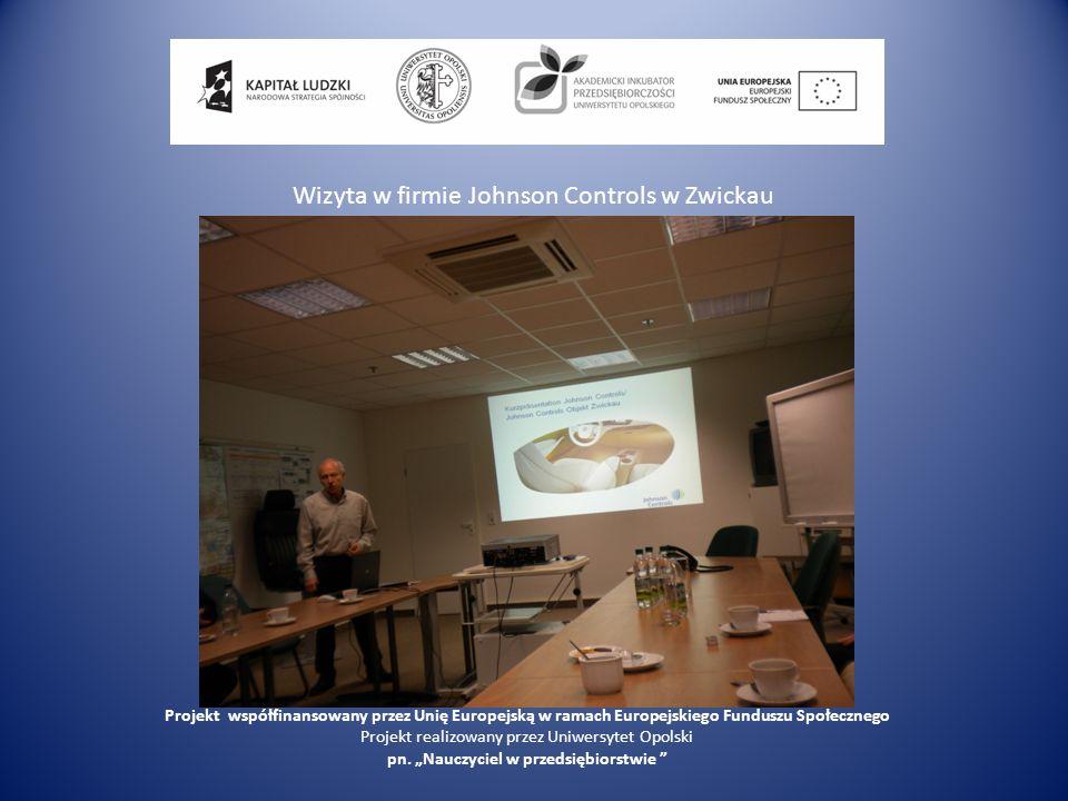 Wizyta w firmie Johnson Controls w Zwickau Projekt współfinansowany przez Unię Europejską w ramach Europejskiego Funduszu Społecznego Projekt realizow