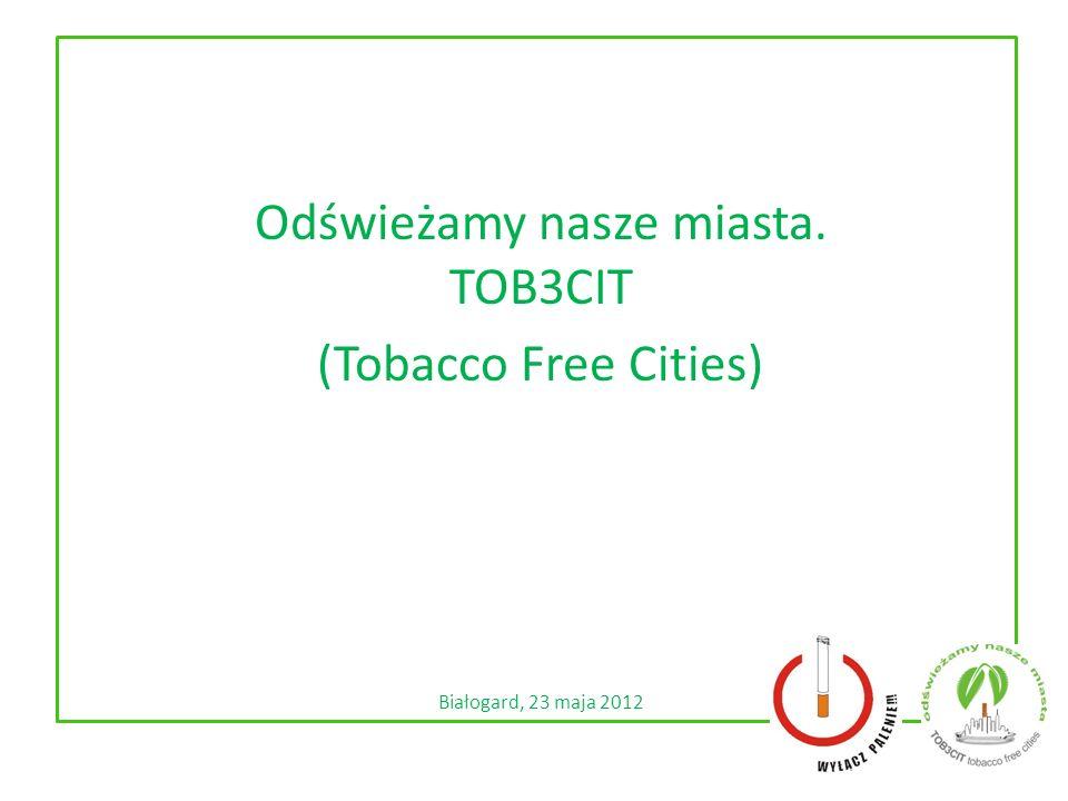 Odświeżamy nasze miasta. TOB3CIT (Tobacco Free Cities) Białogard, 23 maja 2012
