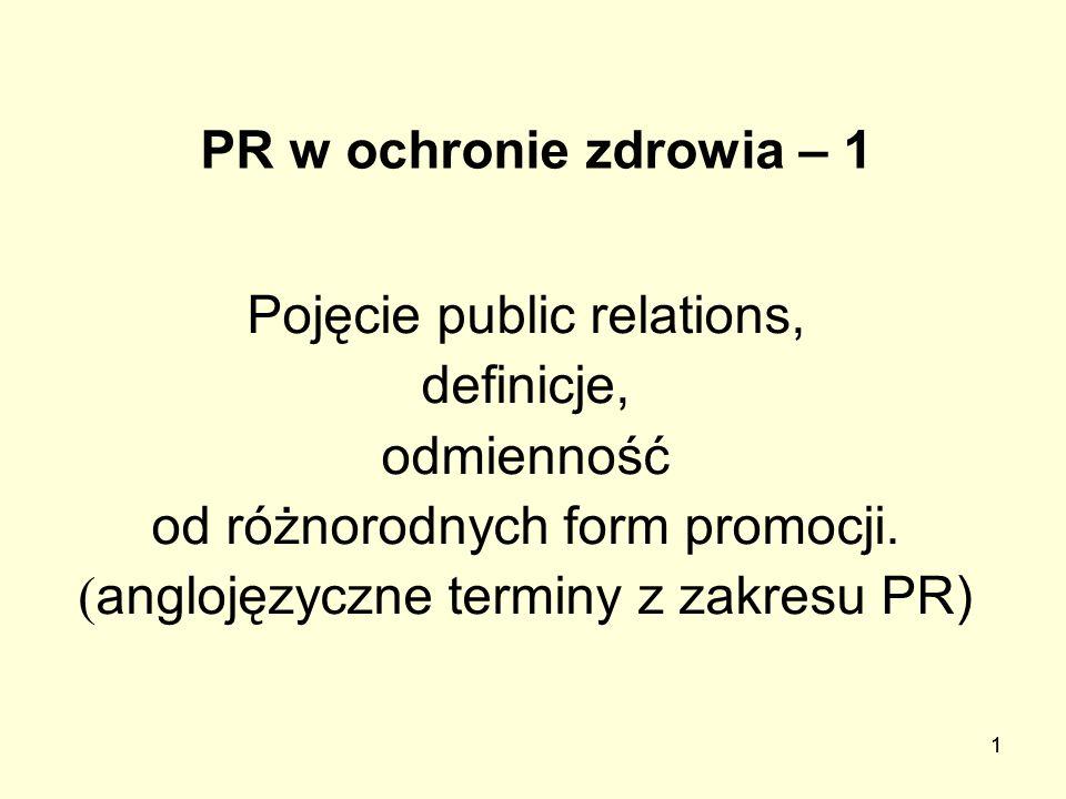 12 Definicje PR PR to świadome, planowe i ciągłe wysiłki mające na celu ustanowienie i utrzymanie wzajemnego zrozumienia między daną organizacją a jej otoczeniem (publicznością) /Brytyjski Instytut PR/ Działanie Zrozumienie [wzajemne] dzięki tym działaniom