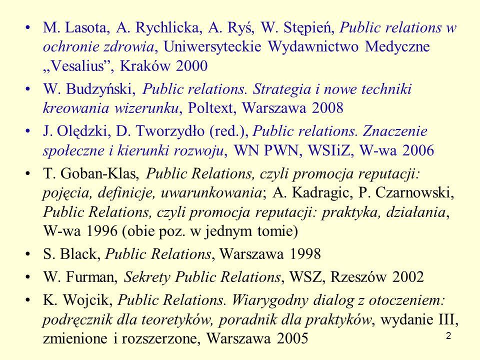 2 M. Lasota, A. Rychlicka, A. Ryś, W. Stępień, Public relations w ochronie zdrowia, Uniwersyteckie Wydawnictwo Medyczne Vesalius, Kraków 2000 W. Budzy
